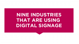 Top nine industries that are using digital signage